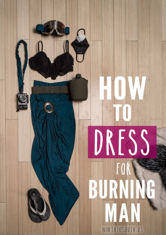 How to Dress for Burning Man on northtosouth.us