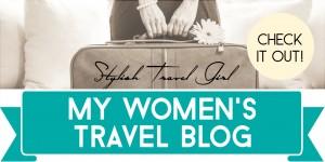 Stylish Travel Girl: My Women's Travel Blog