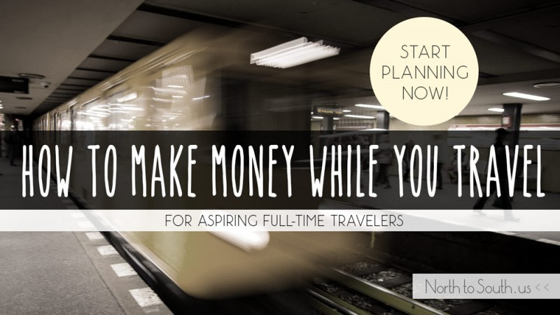 How to Make Money While You Travel on northtosouth.us