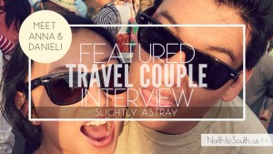 North to South Featured Travel Couple Interview: Slightly Astray