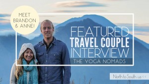Travel Couple Interview Series on North to South Featuring Brandon Quittem and Anne Rapp of The Yoga Nomads