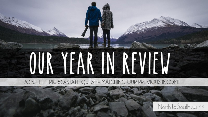 North to South: Our Year in Review -- The Epic 50-State Quest + Matching Our Previous Income (2015)