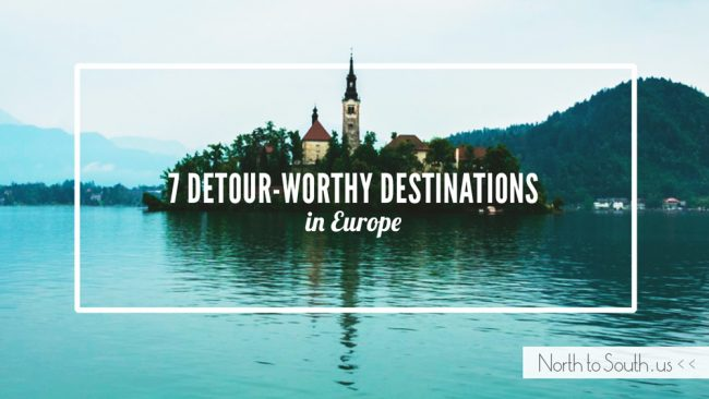 7 Detour-Worthy Destinations in Europe